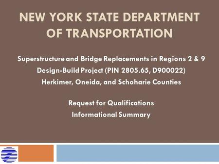 NEW YORK STATE DEPARTMENT OF TRANSPORTATION Superstructure and Bridge Replacements in Regions 2 & 9 Design-Build Project (PIN 2805.65, D900022) Herkimer,