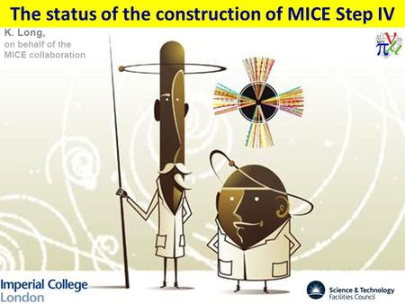 The status of the construction of MICE Step IV K. Long, on behalf of the MICE collaboration.