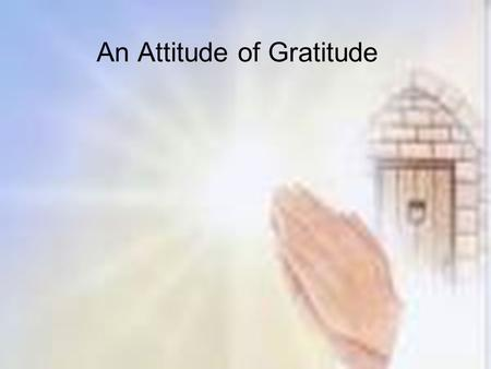 An Attitude of Gratitude. History of Thanksgiving The Pilgrims first had Thanksgiving on November 29 th with the Indians in a three-day feast in 1621.