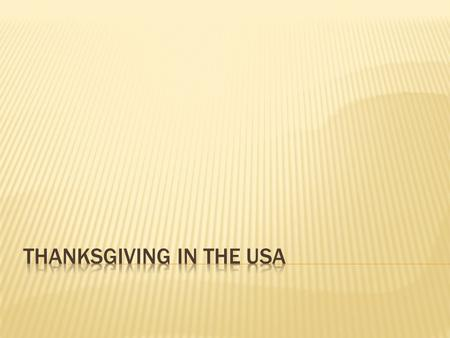  Americans celebrate Thanksgiving every year on the fourth Thursday in November.  It´s important festival for families, who come together for a long.