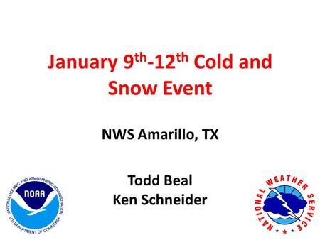 January 9 th -12 th Cold and Snow Event NWS Amarillo, TX Todd Beal Ken Schneider.