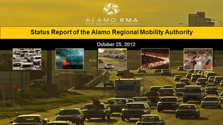 Status Report of the Alamo Regional Mobility Authority October 25, 2012.