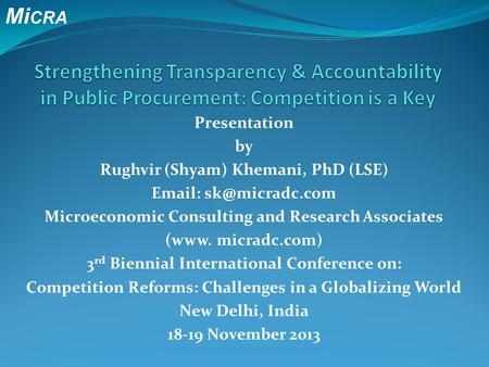 Mi CRA Presentation by Rughvir (Shyam) Khemani, PhD (LSE)   Microeconomic Consulting and Research Associates (www. micradc.com) 3 rd.