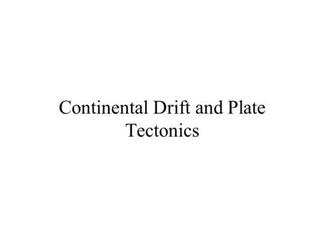 Continental Drift and Plate Tectonics. Global Problems in Geology Distribution of Continents Mid-ocean Ridges Trenches Orogenic Belts Deformation Metamorphism.