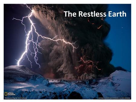 The Restless Earth. Unit 1 Physical Geography: The Restless Earth Unit Lessons Why is the earth's crust so unstable? What happens at plate margins? How.