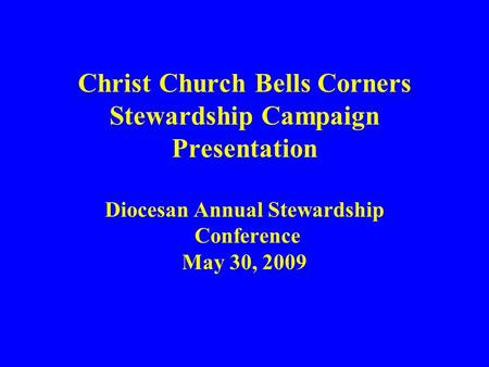 Christ Church Bells Corners Stewardship Campaign Presentation Diocesan Annual Stewardship Conference May 30, 2009.