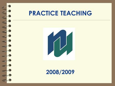 PRACTICE TEACHING 2008/2009. PRACTICE TEACHING CONTACTS 1.Your Faculty Advisor 2.Practice Teaching Placement Officer: Ursula Boyer OR Mary Lucenti Faculty.
