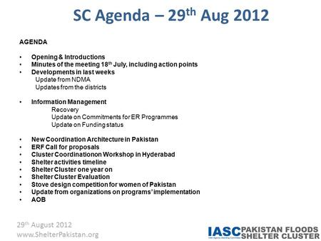 29 th August 2012 www.ShelterPakistan.org SC Agenda – 29 th Aug 2012 AGENDA Opening & Introductions Minutes of the meeting 18 th July, including action.