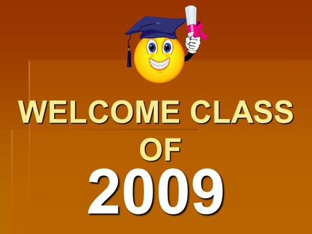 WELCOME CLASS OF 2009. The Basics   !!! 