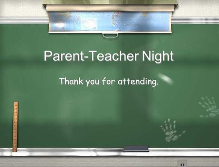 Parent-Teacher Night Thank you for attending.. Attendance  Classroom door opens at 7:35 a.m.  Tardy at 7:45 a.m.-must sign in at the guidance office.