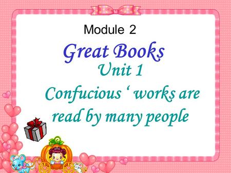 Module 2 Great Books Unit 1 Confucious ' works are read by many people.