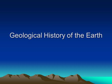 Geological History of the Earth. Hadeon Eon No rocks because the Earth was molten.