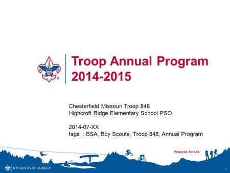 1 Troop Annual Program 2014-2015 Chesterfield Missouri Troop 848 Highcroft Ridge Elementary School PSO 2014-07-XX tags :: BSA, Boy Scouts, Troop 848, Annual.