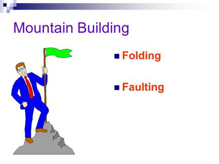 Mountain Building Folding Faulting Most Major Mountain ranges were formed by the collision of continental Plates.