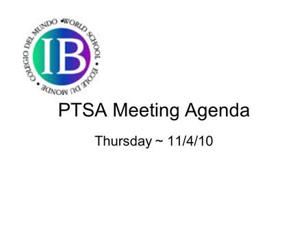 PTSA Meeting Agenda Thursday ~ 11/4/10. Welcome First Time Attendees & Faithful Blair Family Call to Order Approve minutes Welcome Many Thanks… To all.