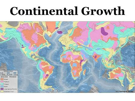 Continental Growth. Most continents used to be smaller. Through tectonic processes, rock has been added to continents.