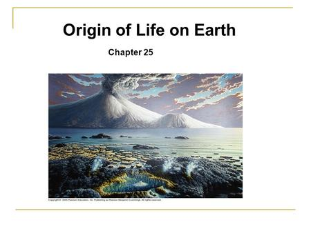 Origin of Life on Earth Chapter 25. Earth originated about 4.6 billion years ago. Cloud dust rocks, water vapor. Settled by 3.9 billion years ago (bya)