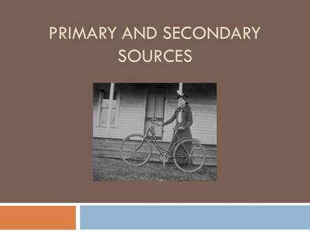 PRIMARY AND SECONDARY SOURCES. Primary Sources A primary source is created by a person who actually witnessed or participated in an event when it happened.