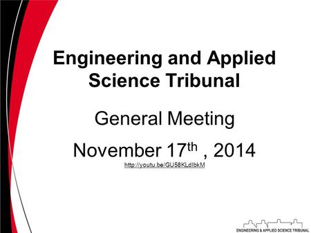 Engineering and Applied Science Tribunal November 17 th, 2014  General Meeting.