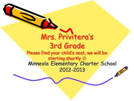 Mrs. Privitera's 3rd Grade Please find your child's seat, we will be starting shortly Mrs. Privitera's 3rd Grade Please find your child's seat, we will.