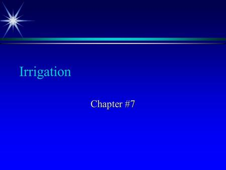 Irrigation Chapter #7. What is irrigation? ä the controlled application of water ä xerophytes, mesophytes, hydrophytes.