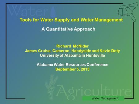 Water Management Tools for Water Supply and Water Management Richard McNider James Cruise, Cameron Handyside and Kevin Doty University of Alabama in Huntsville.