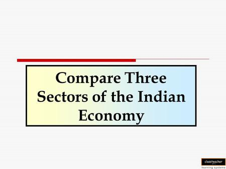 Compare Three Sectors of the Indian Economy. Gross Domestic Product Gross Domestic Product is the value of final goods and services produced in each sector.