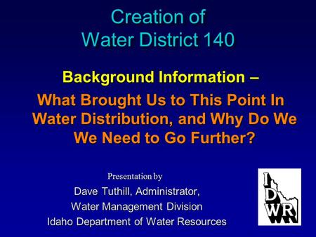 Creation of Water District 140 Background Information – What Brought Us to This Point In Water Distribution, and Why Do We We Need to Go Further? Presentation.