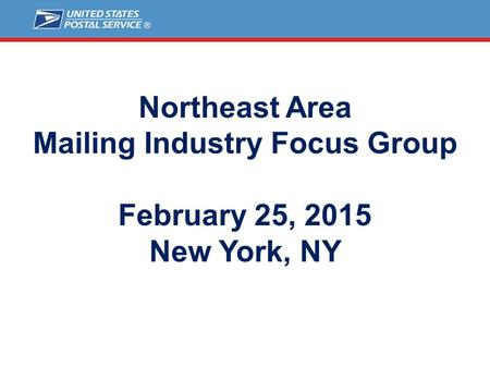 Northeast Area Mailing Industry Focus Group February 25, 2015 New York, NY.