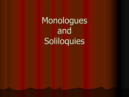 Monologues and Soliloquies. A monologue is an extended uninterrupted speech by a single person. A monologue is an extended uninterrupted speech by a single.