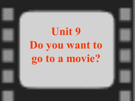 Unit 9 Do you want to go to a movie? He is a movie star. Do you like his movies? Do you want to go to a movie with me? Jacky Cheng.