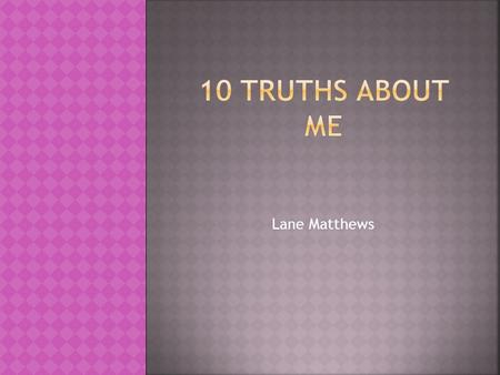 Lane Matthews.  I am from North Carolina and I go back often.