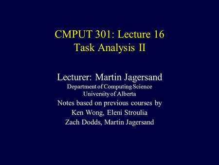 CMPUT 301: Lecture 16 Task Analysis II Lecturer: Martin Jagersand Department of Computing Science University of Alberta Notes based on previous courses.