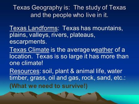 Texas Geography is: The study of Texas and the people who live in it.