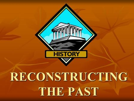 RECONSTRUCTING THE PAST. We will identify major causes and describe the major effects of the following events from 8000 BC to 500 BC: the development.