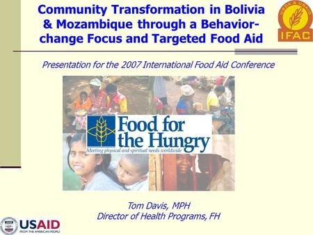 Community Transformation in Bolivia & Mozambique through a Behavior- change Focus and Targeted Food Aid Presentation for the 2007 International Food Aid.