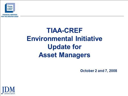 TIAA-CREF Environmental Initiative Update for Asset Managers October 2 and 7, 2008.