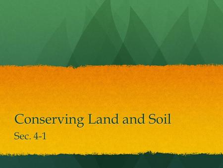 Conserving Land and Soil Sec. 4-1. Objectives E.4.1.1 Explain how people use land. E.4.1.1 Explain how people use land. E.4.1.2 Describe the structure.