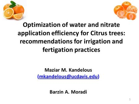 Maziar M. Kandelous Barzin A. Moradi Optimization of water and nitrate application efficiency for Citrus.