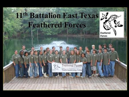 11 th Battalion East Texas Feathered Forces. Held annually during the last week of July Five other Brigade camps across Texas Bass Brigade – Mexia Rolling.