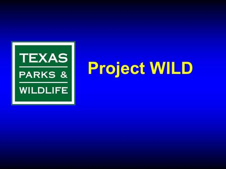 "Project WILD. TPWD Mission ""To manage and conserve the natural and cultural resources of Texas and to provide hunting, fishing and outdoor recreation."