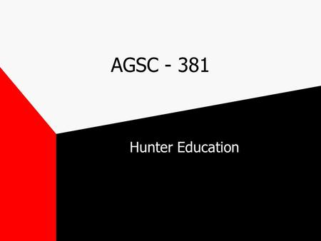 AGSC - 381 Hunter Education. What is Hunter Education? the movement to improve sport hunting started in the early 1900's in 1928, Seth Gordon wrote the.