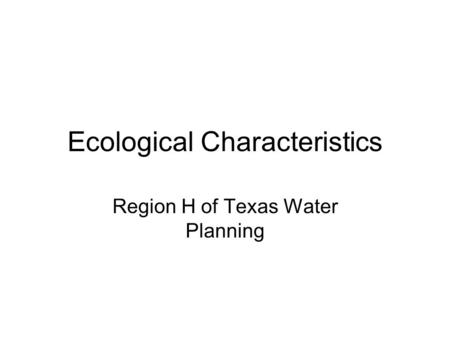 Ecological Characteristics Region H of Texas Water Planning.