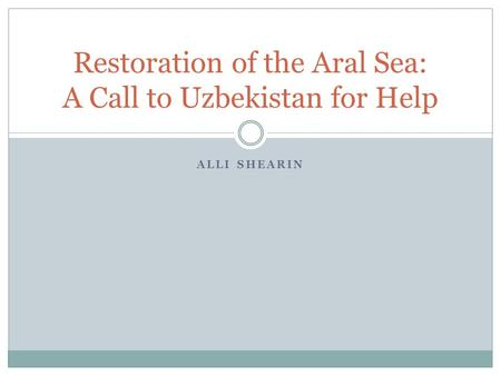 ALLI SHEARIN Restoration of the Aral Sea: A Call to Uzbekistan for Help.