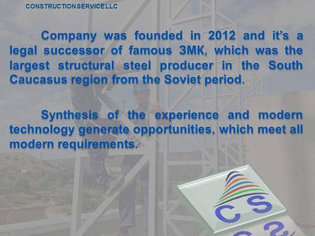 Company was founded in 2012 and it's a legal successor of famous ЗМК, which was the largest structural steel producer in the South Caucasus region from.