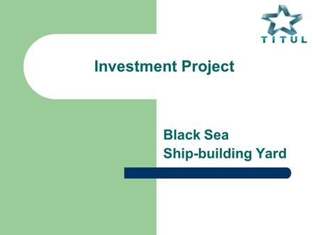 "Investment Project Black Sea Ship-building Yard. www.titul.net.ua 2 Key Information Public JSC ""Black Sea Ship-building Yard"" is one of the largest ship-building."