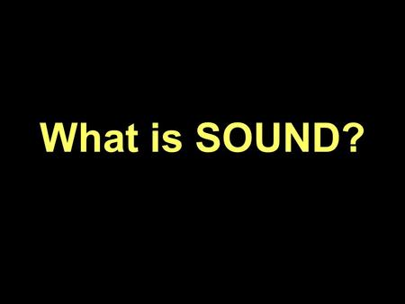 What is SOUND?. Sound is… Energy moving through the environment Play video: