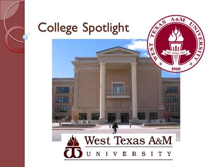 College Spotlight. Colors Maroon and White WT A&M is part of the Texas A&M university system.