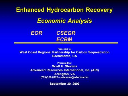 Enhanced Hydrocarbon Recovery Economic Analysis Presented to: West Coast Regional Partnership for Carbon Sequestration Sacramento, CA Presented by: Scott.