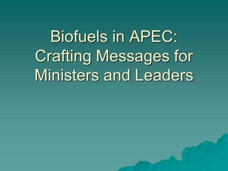 Biofuels in APEC: Crafting Messages for Ministers and Leaders.